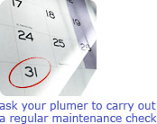 ask your plumber to carry out a regular maintenance check